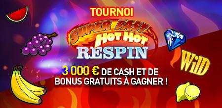 Tournoi Super Fast Hot Hot Respin: du cash et du bonus à gagner