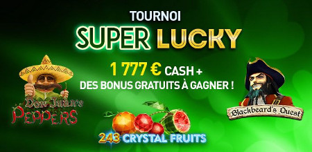 Tournoi Super Lucky du Casino777  1.777 euros en cash + des bonus gratuits à gagner !