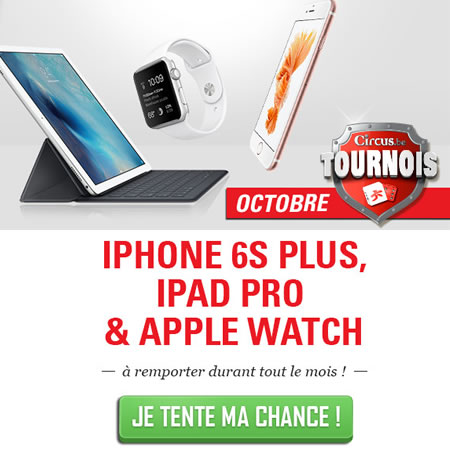Tournoi octobre Circus : Apple Watch, iPhone 6S Plus et iPad Pro à gagner