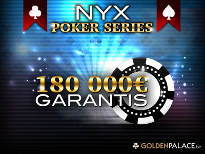 NYX Poker Series : 180.000 € garantis sur Golden Palace